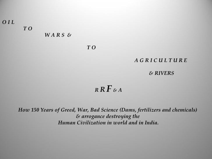 Oil to wars to Agriculture and Rivers