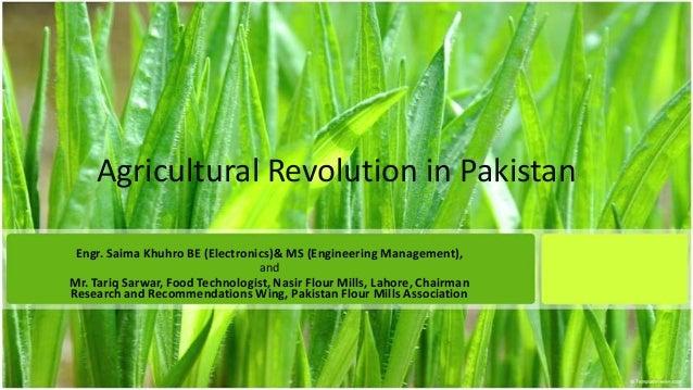 Agricultural Revolution in Pakistan Engr. Saima Khuhro BE (Electronics)& MS (Engineering Management), and Mr. Tariq Sarwar...