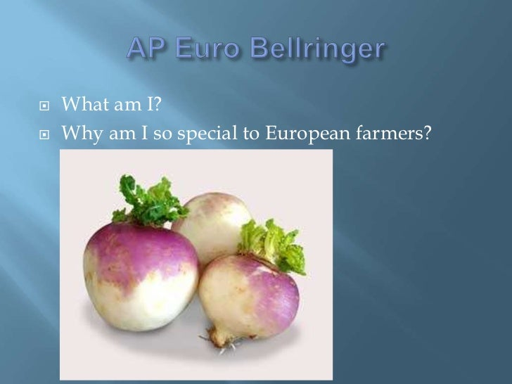    What am I?   Why am I so special to European farmers?