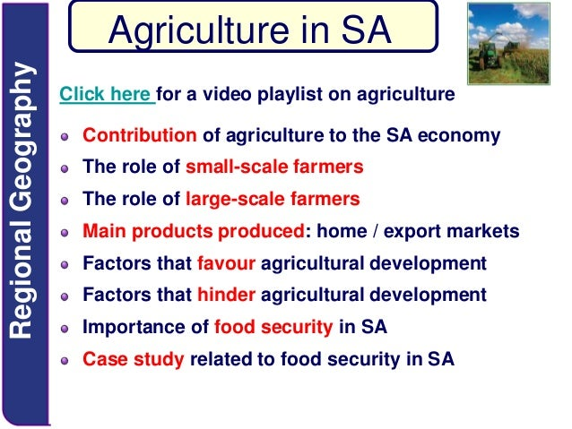 Regional Geography  Agriculture in SA Click here for a video playlist on agriculture Contribution of agriculture to the SA...