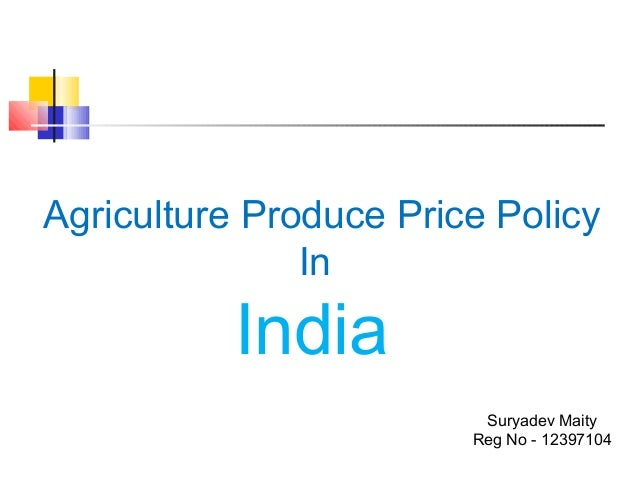 Agriculture Produce Price Policy In India Suryadev Maity Reg No - 12397104