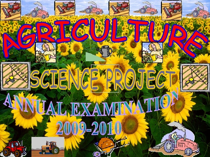 AGRICULTURE SCIENCE PROJECT ANNUAL EXAMINATION 2009-2010