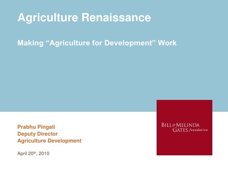 "Agriculture Renaissance  Making ""Agriculture for Development"" Work     Prabhu Pingali Deputy Director Agriculture Developm..."