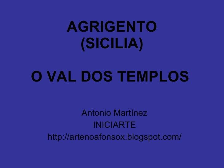 AGRIGENTO (SICILIA) O VAL DOS TEMPLOS   Antonio Martínez INICIARTE http://artenoafonsox.blogspot.com/