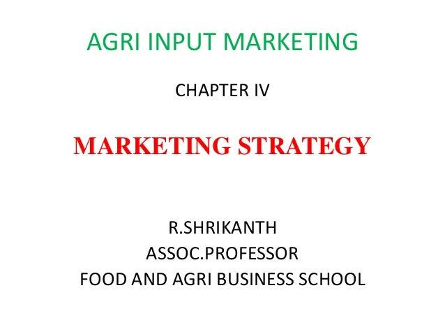 AGRI INPUT MARKETING CHAPTER IV  MARKETING STRATEGY R.SHRIKANTH ASSOC.PROFESSOR FOOD AND AGRI BUSINESS SCHOOL