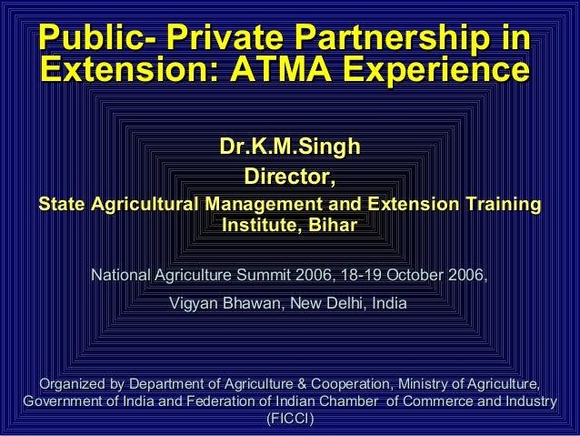 Public- Private Partnership inPublic- Private Partnership in Extension: ATMA ExperienceExtension: ATMA Experience Dr.K.M.S...