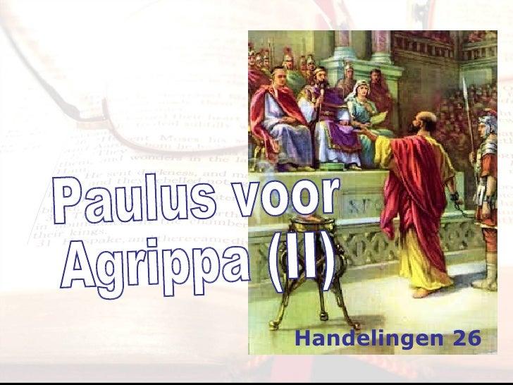 Paulus voor Agrippa (II) Handelingen 26