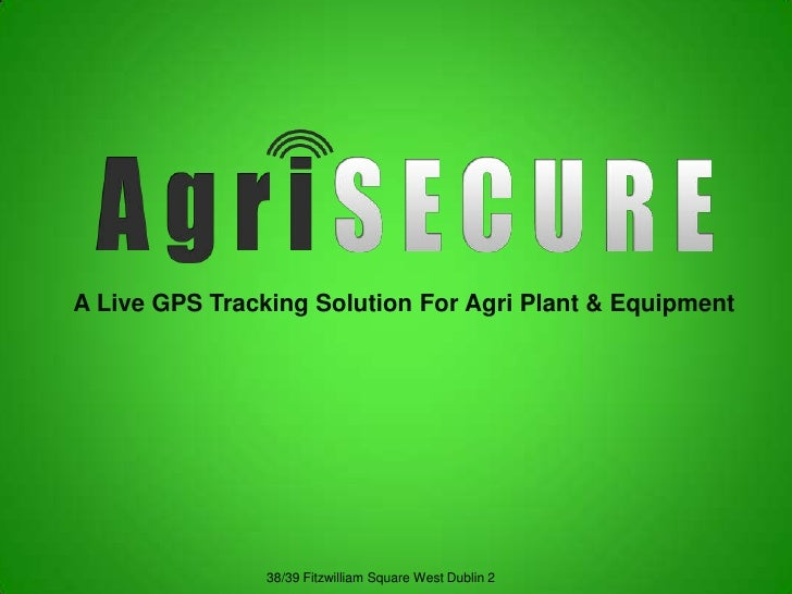 A Live GPS Tracking Solution For Agri Plant & Equipment<br />38/39 Fitzwilliam Square West Dublin 2<br />
