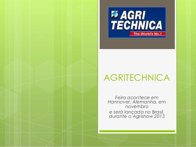 AGRITECHNICA Feira acontece em Hannover, Alemanha, em novembro e será lançada no Brasil, durante o Agrishow 2013