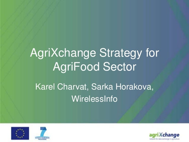 AgriXchange Strategy forAgriFood SectorKarel Charvat, Sarka Horakova,WirelessInfo