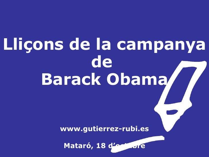 Lliçons de la campanya de  Barack Obama www.gutierrez-rubi.es Mataró, 18 d'octubre