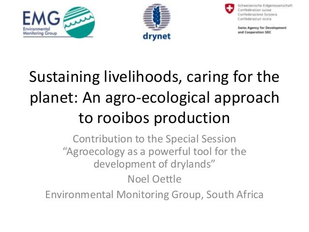 Sustaining livelihoods, caring for theplanet: An agro-ecological approach       to rooibos production        Contribution ...