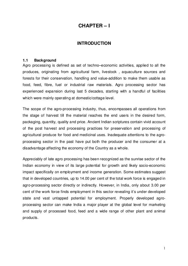 1 CHAPTER – I INTRODUCTION 1.1 Background Agro processing is defined as set of techno–economic activities, applied to all ...