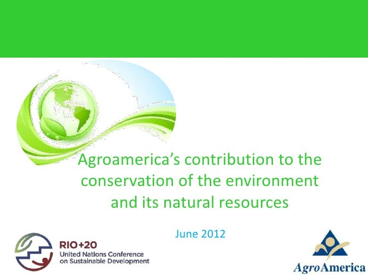 Agroamerica's contribution to theconservation of the environment    and its natural resources             June 2012