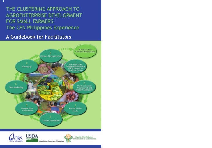 THE CLUSTERING APPROACH TOAGROENTERPRISE DEVELOPMENTFOR SMALL FARMERS:The CRS-Philippines ExperienceA Guidebook for Facili...