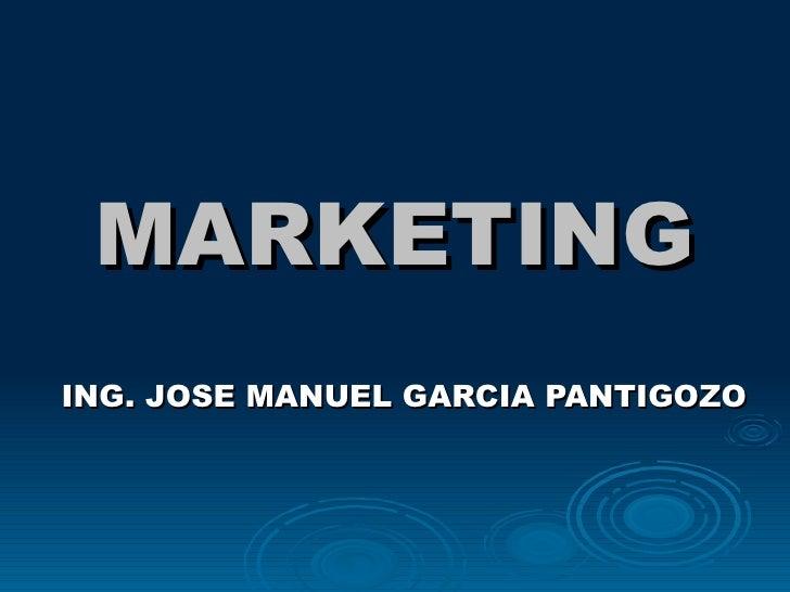 MARKETING ING. JOSE MANUEL GARCIA PANTIGOZO