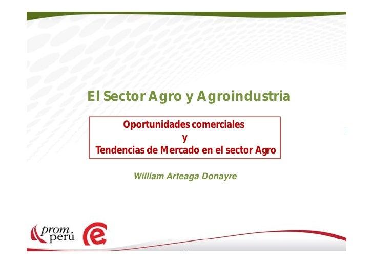 El Sector Agro y Agroindustria      Oportunidades comerciales                   y Tendencias de Mercado en el sector Agro ...