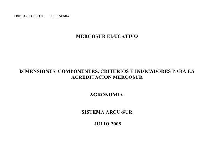 SISTEMA ARCU SUR   AGRONOMIA                               MERCOSUR EDUCATIVO  DIMENSIONES, COMPONENTES, CRITERIOS E INDIC...