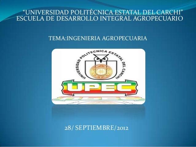 """""""UNIVERSIDAD POLITÉCNICA ESTATAL DEL CARCHI""""ESCUELA DE DESARROLLO INTEGRAL AGROPECUARIO        TEMA:INGENIERIA AGROPECUARI..."""