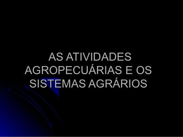 AS ATIVIDADESAGROPECUÁRIAS E OS SISTEMAS AGRÁRIOS