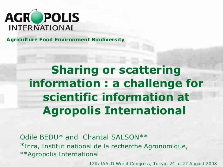Sharing or scattering information : a challenge for scientific information at Agropolis International  Odile BEDU*  and  C...