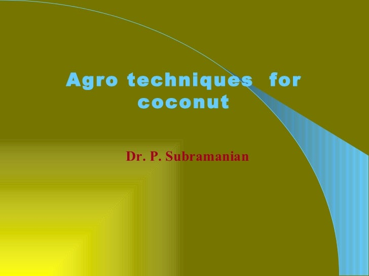 Agro techniques  for coconut Dr. P. Subramanian