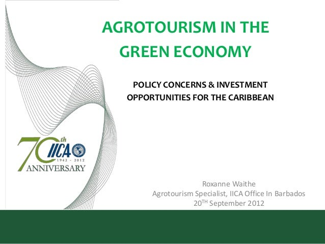 AGROTOURISM IN THE  GREEN ECONOMY   POLICY CONCERNS & INVESTMENT  OPPORTUNITIES FOR THE CARIBBEAN                     Roxa...