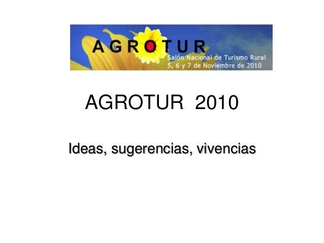 AGROTUR 2010 Ideas, sugerencias, vivencias