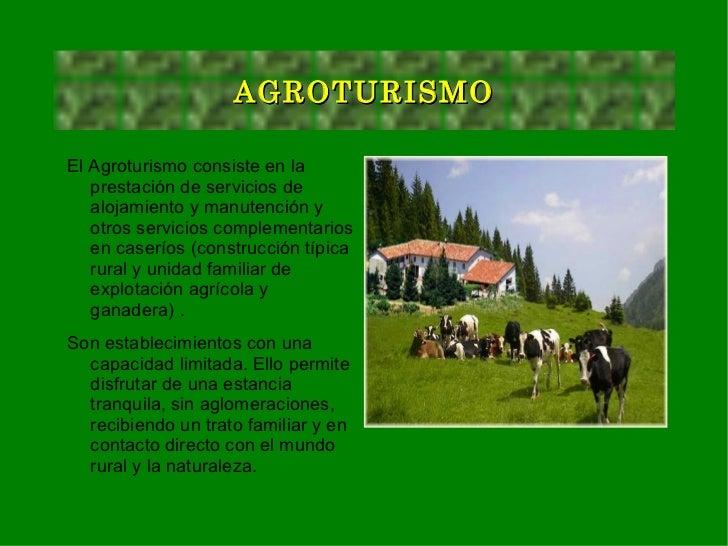 AGROTURISMOEl Agroturismo consiste en la   prestación de servicios de   alojamiento y manutención y   otros servicios comp...
