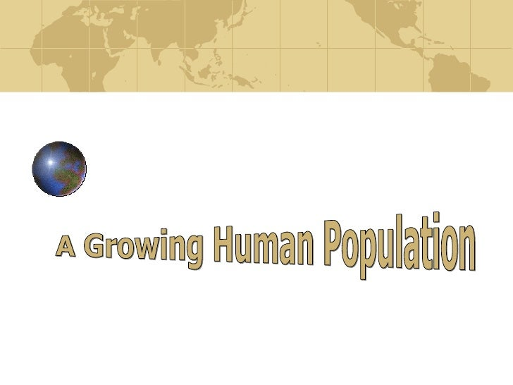 A growing human pop and problems with overpop.