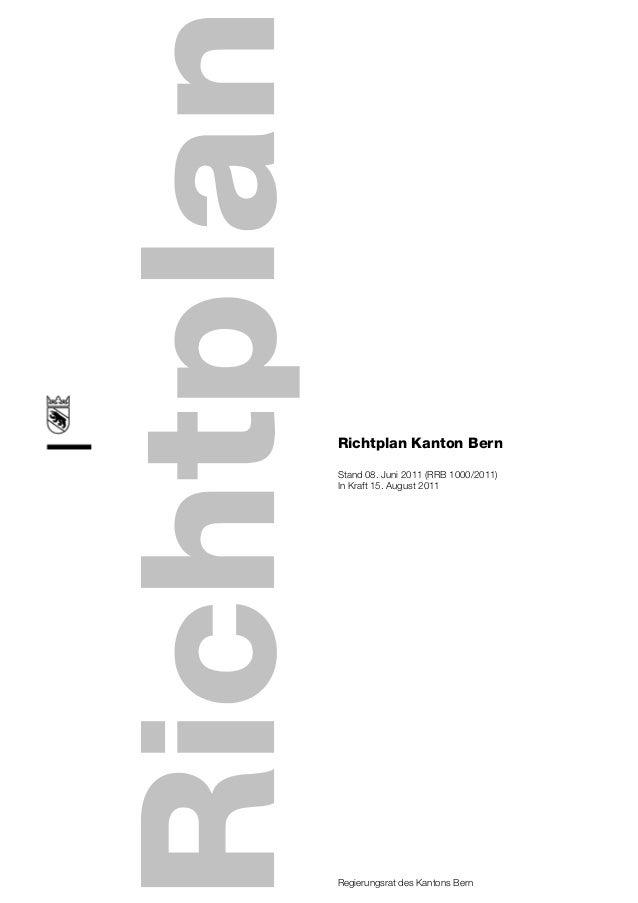 Richtplan Kanton BernStand 08. Juni 2011 (RRB 1000/2011)In Kraft 15. August 2011Regierungsrat des Kantons Bern