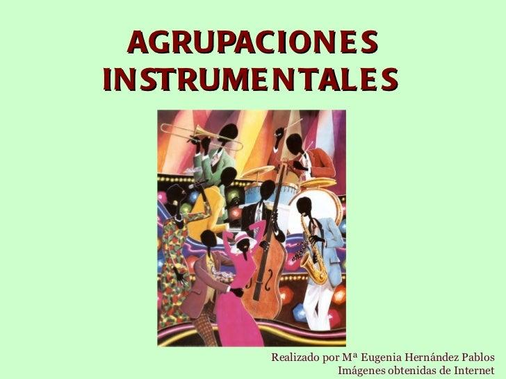 AGRUPACIONES INSTRUMENTALES   Realizado por Mª Eugenia Hernández Pablos Imágenes obtenidas de Internet