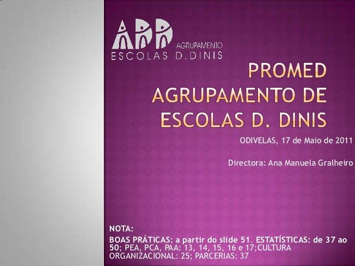 PROMEDAGRUPAMENTO DE ESCOLAS D. DINIS<br />ODIVELAS, 17 de Maio de 2011<br />Directora: Ana Manuela Gralheiro<br />NOTA:<b...