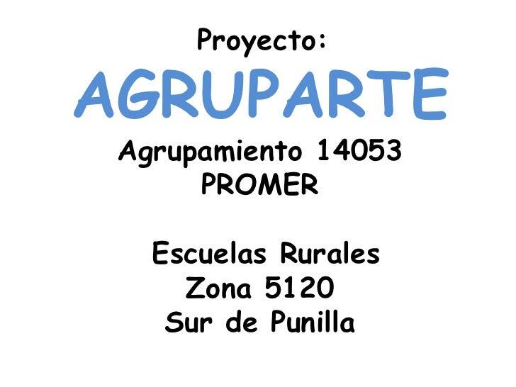 Proyecto:   AGRUPARTE<br />Agrupamiento 14053 <br />PROMER<br /> Escuelas Rurales <br />Zona 5120 <br />Sur de Punilla<br />