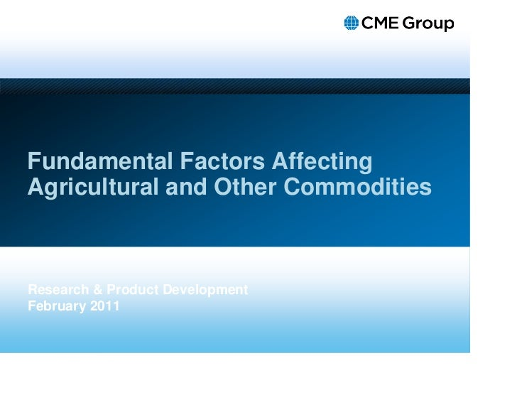 Fundamental Factors AffectingAgricultural and Other CommoditiesResearch & Product DevelopmentFebruary 2011