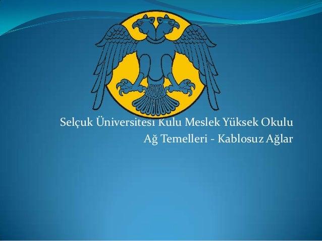 Selçuk Üniversitesi Kulu Meslek Yüksek Okulu                Ağ Temelleri - Kablosuz Ağlar
