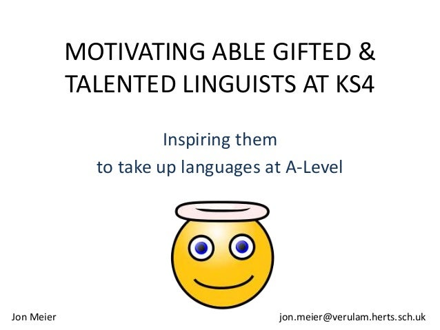MOTIVATING ABLE GIFTED &TALENTED LINGUISTS AT KS4Inspiring themto take up languages at A-LevelJon Meier jon.meier@verulam....