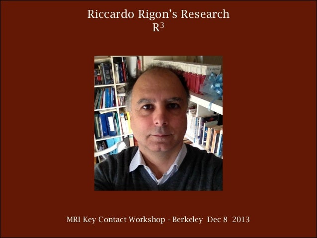 Riccardo Rigon's Research R3  MRI Key Contact Workshop - Berkeley Dec 8 2013