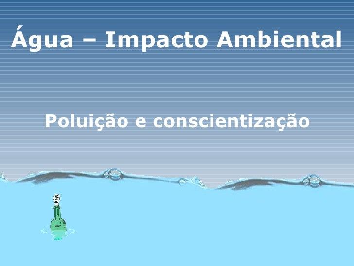 Água – Impacto Ambiental Poluição e conscientização