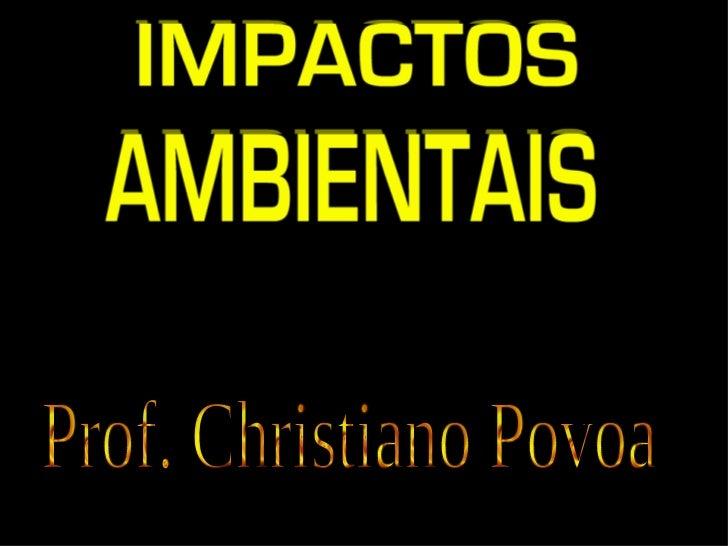 É qualquer alteração benéfica ou adversa causada pelas atividades,   serviços e/ou produtos de umaatividade natural (vulcõ...