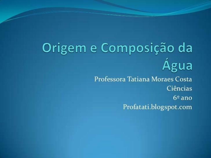 Professora Tatiana Moraes Costa                        Ciências                          6º ano         Profatati.blogspot...