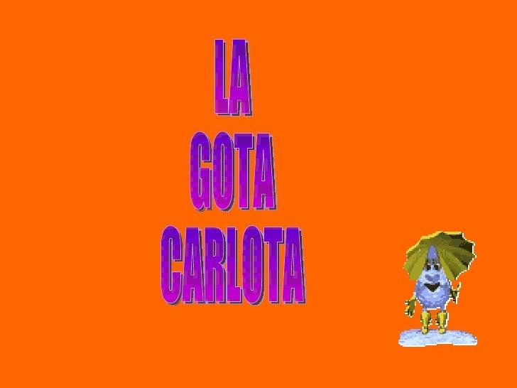 LA  GOTA CARLOTA