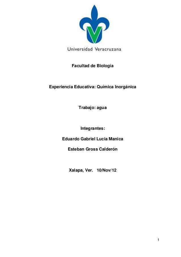 Facultad de BiologíaExperiencia Educativa: Química Inorgánica             Trabajo: agua              Integrantes:      Edu...