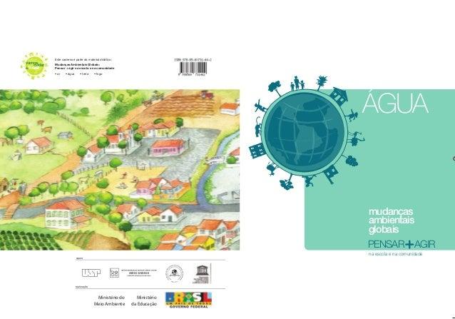 ÁGUAmudançasambientaisglobaisAGIRna escola e na comunidadePENSARvamoscuidarBrasildoEste caderno é parte do material didáti...