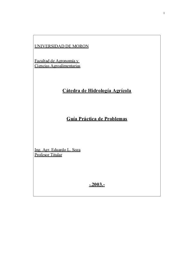 UNIVERSIDAD DE MORON Facultad de Agronomía y Ciencias Agroalimentarias Cátedra de Hidrología Agrícola Guía Práctica de Pro...