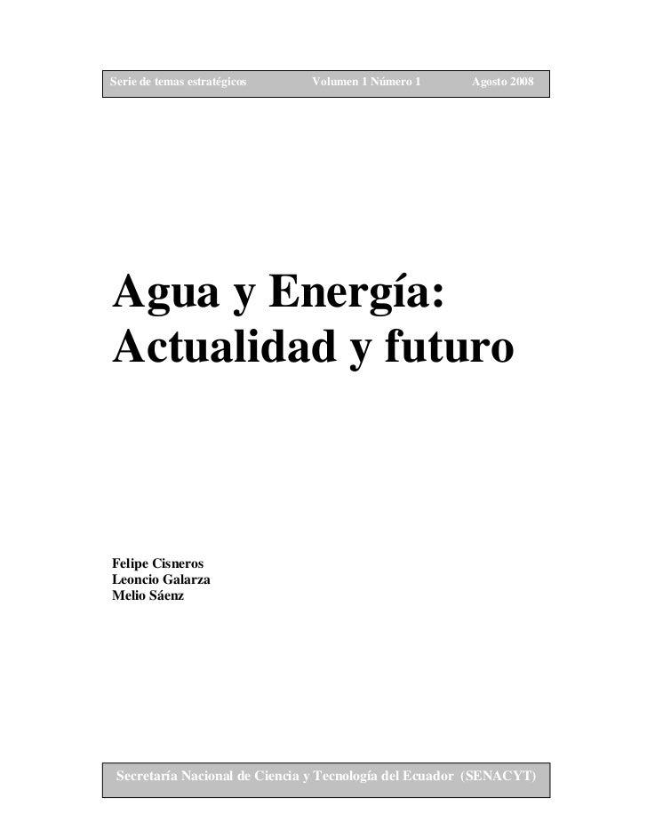 Serie de temas estratégicos    Volumen 1 Número 1       Agosto 2008Agua y Energía:Actualidad y futuroFelipe CisnerosLeonci...