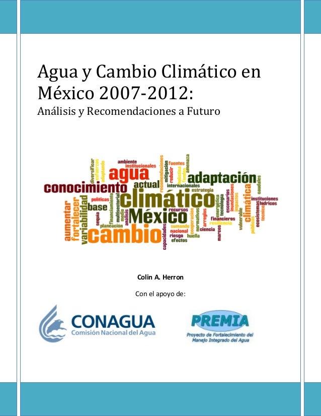 Agua y Cambio Climático en México 2007-2012: Análisis y Recomendaciones a Futuro Colin A. Herron Con el apoyo de: