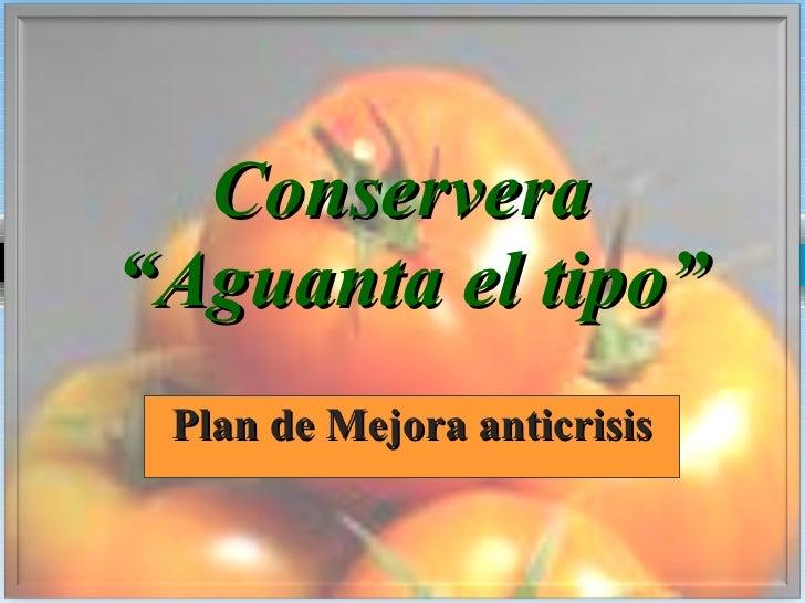 """Conservera  """"Aguanta el tipo"""" Plan   de Mejora anticrisis"""