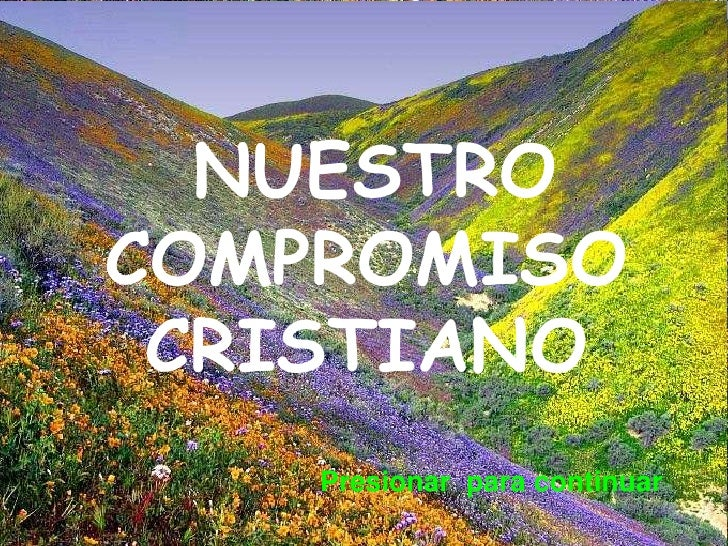 NUESTRO COMPROMISO CRISTIANO <br />Presionar  para continuar<br />