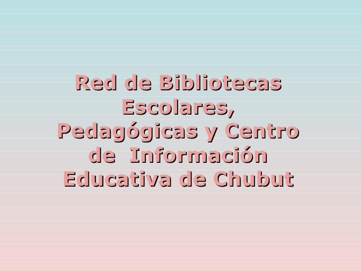 Red de Bibliotecas      Escolares, Pedagógicas y Centro   de Información Educativa de Chubut